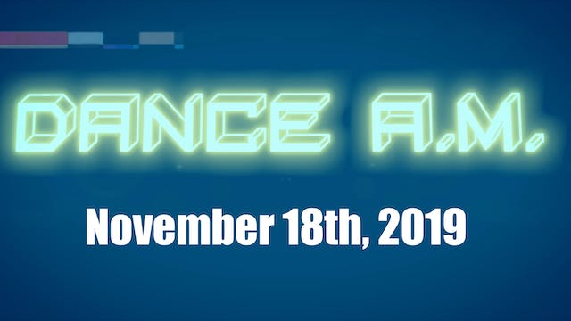 DANCE A.M. - Nov. 18th, 2019