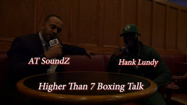 Higher Than 7 Boxing Talk - Hank Lundy