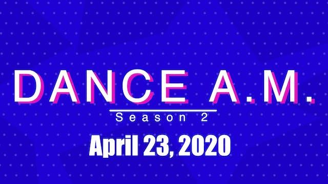 DANCE A.M. Season 2 - April 23, 2020