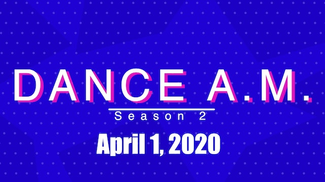 DANCE A.M. Season 2 - April 1, 2020
