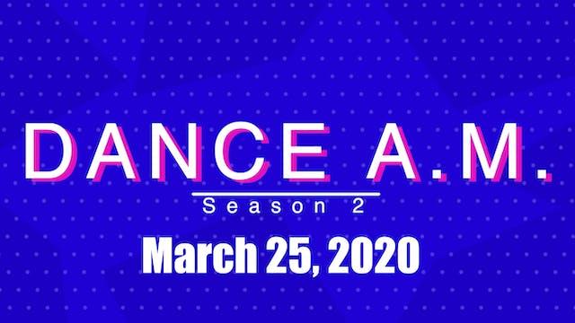 Dance A.M. Season 2 - March 25, 2020