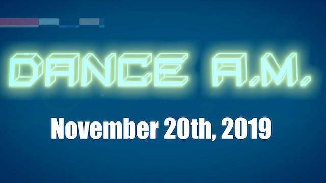 DANCE A.M. - Nov. 20th, 2019