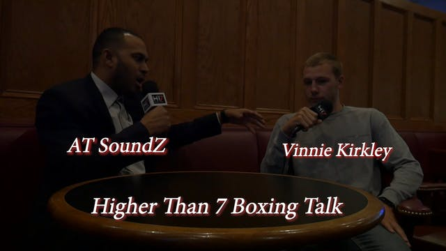 Higher Than 7 Boxing Talk - Vinnie Ki...