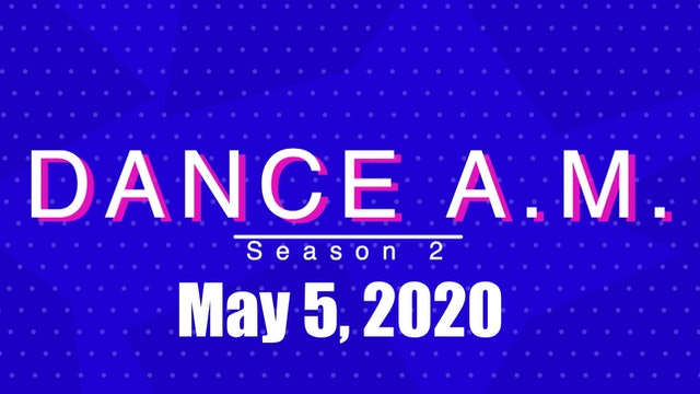 DANCE A.M. Season 2 - May 5, 2020