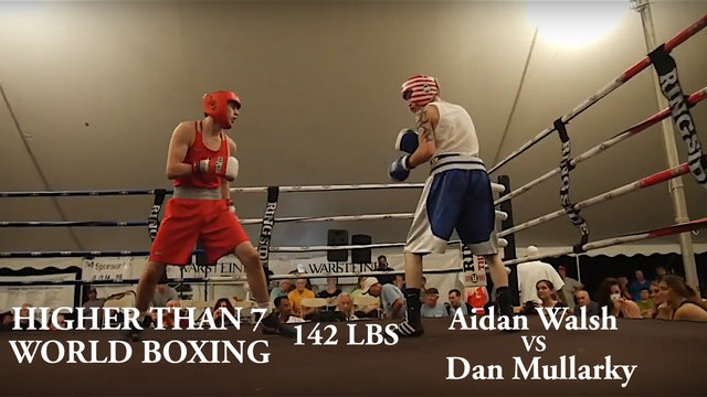 Higher Than 7 World Boxing - Aidan Walsh VS Dan Mullarky - 142 LBS