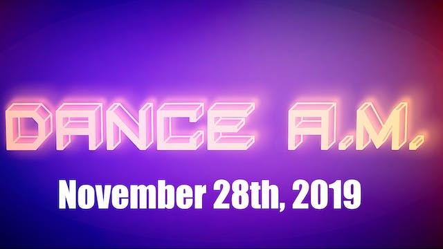 DANCE A.M. - Nov. 28th, 2019