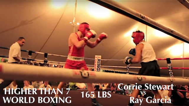 Higher Than 7 World Boxing Corrie Stewart VS. Ray Garcia - 165 LBS