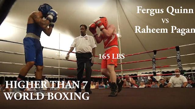 Higher Than 7 World Boxing -  Fergus Quinn VS Raheem Pagan - 165 LBS