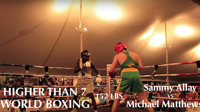 Higher Than 7 World Boxing - Michael Matthews VS. Sammy Allay - 152 LBS