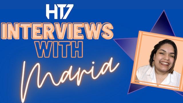 HT7 INTERVIEWS W/ MARIA