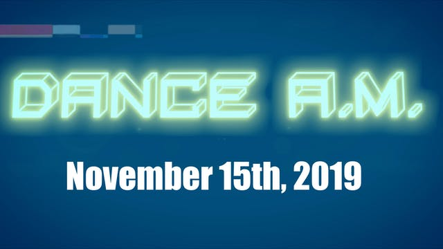 DANCE A.M. - Nov. 15th, 2019