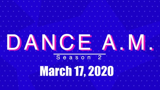 DANCE A.M. Season 2 - March 17, 2020