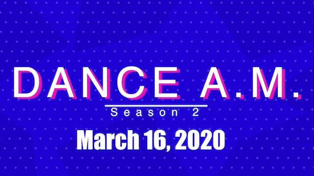 DANCE A.M. Season 2 - March 16, 2020