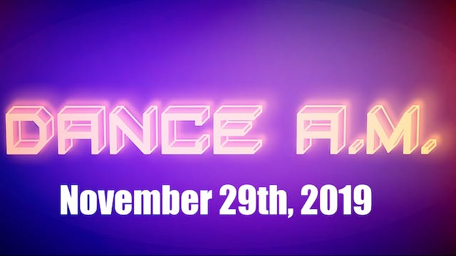 DANCE A.M. - Nov. 29th, 2019