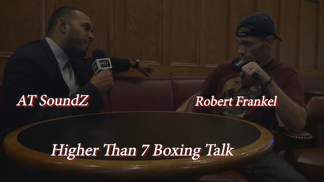 Higher Than 7 Boxing Talk - Robert Fr...