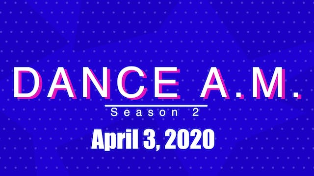 DANCE A.M. Season 2 - April 3, 2020