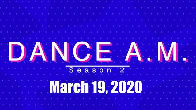 Dance A.M. Season 2 - March 19, 2020