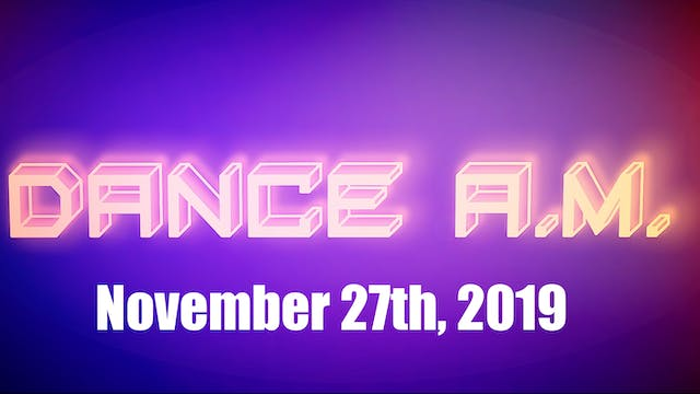DANCE A.M. - Nov. 27th, 2019