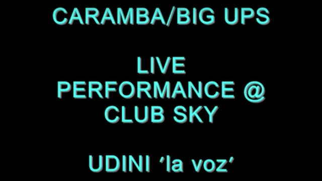 """CARAMBA:BIG UPS"" LIVE PERFORMANCE @ CLUB SKY BY UDINI LA VOZ"