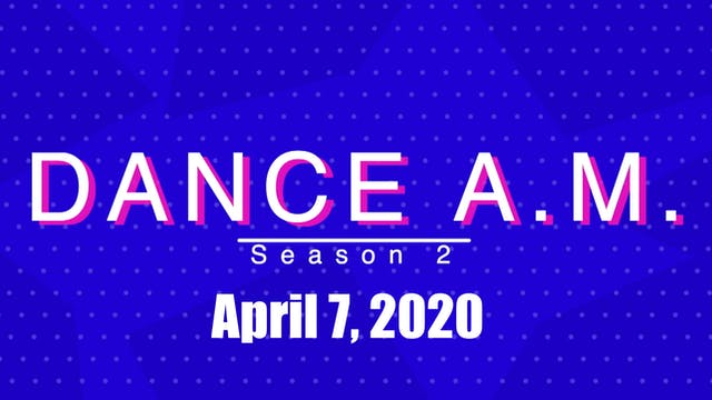 DANCE A.M. Season 2 - April 7, 2020