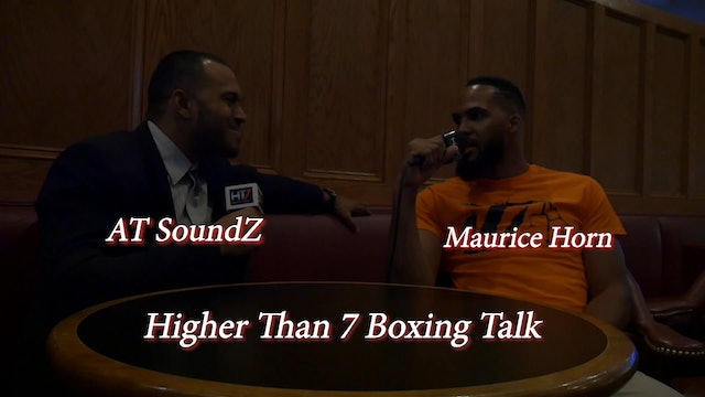 Higher Than 7 Boxing Talk - Maurice Horn