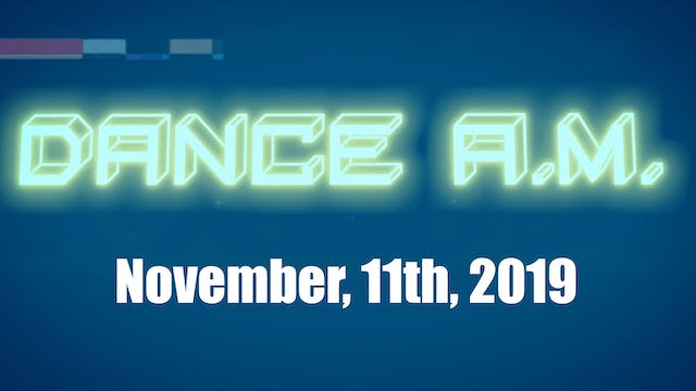 DANCE A.M. - Nov. 11th, 2019