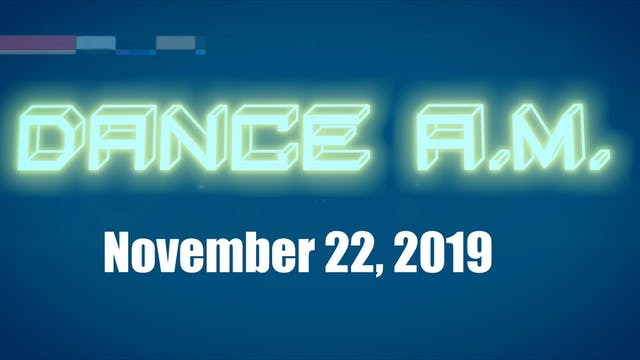 DANCE A.M. - Nov. 22nd, 2019