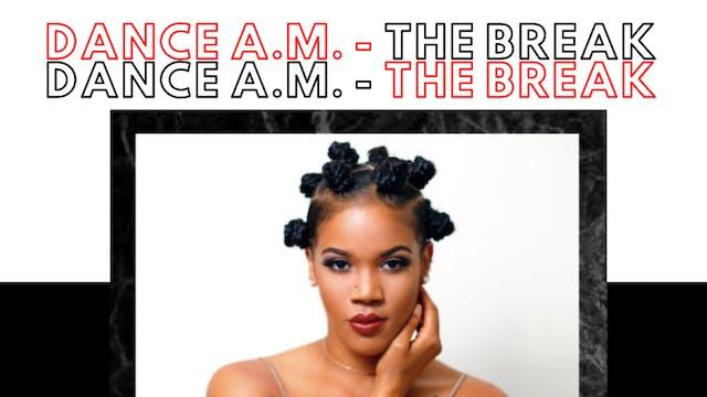 Dance A.M - The Break  - Tasha B