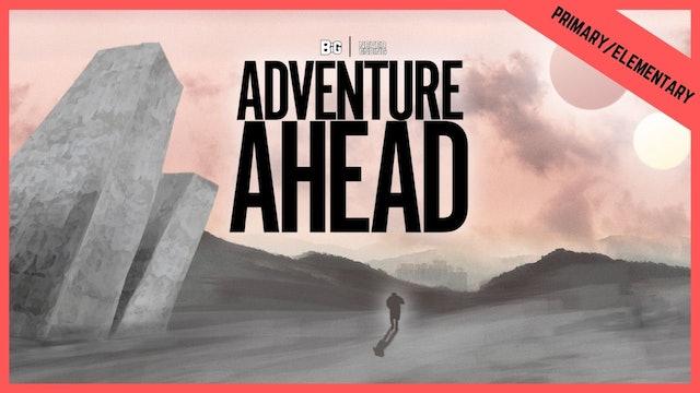 Adventure Ahead | Primary/Elementary