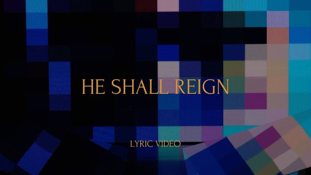 He Shall Reign (Lyric Video)