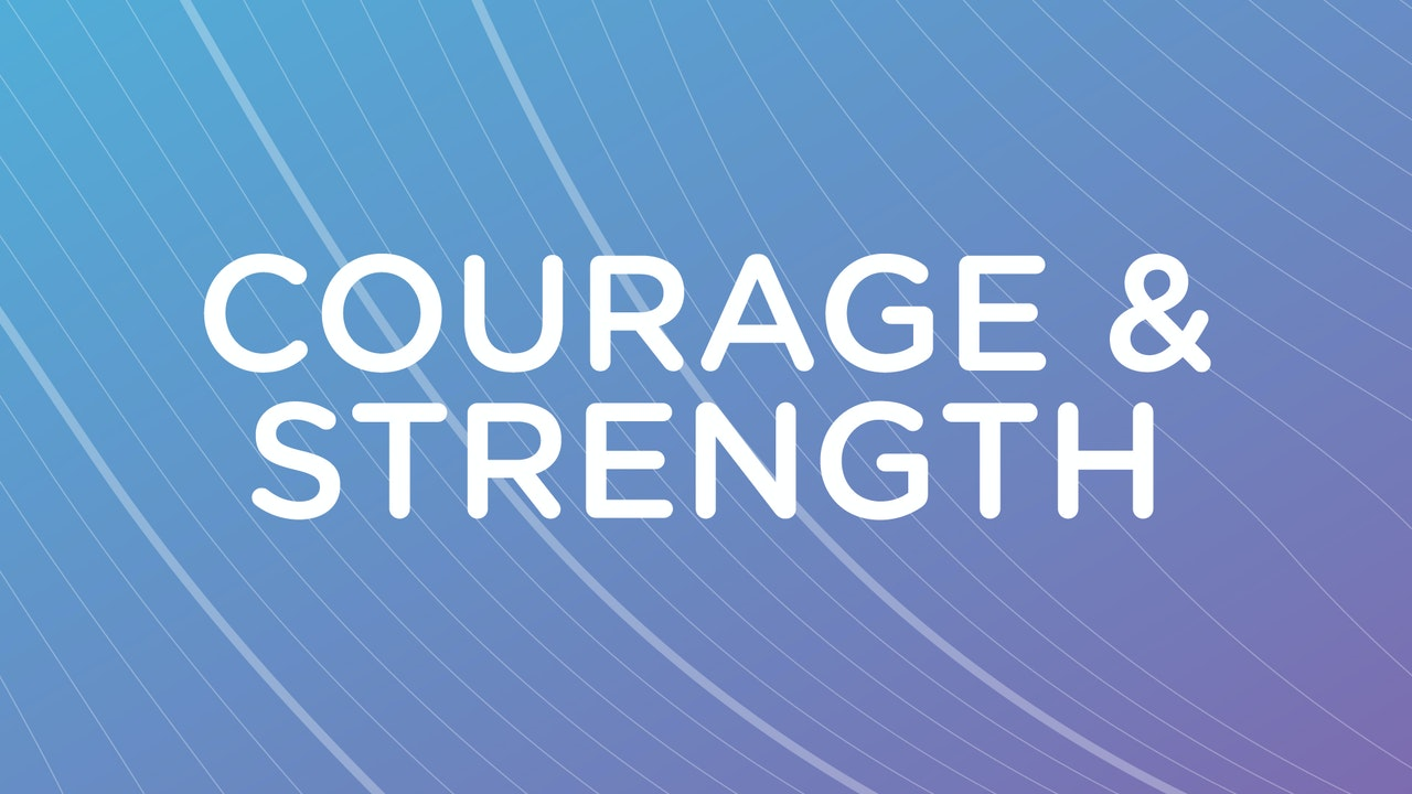 Courage & Strength
