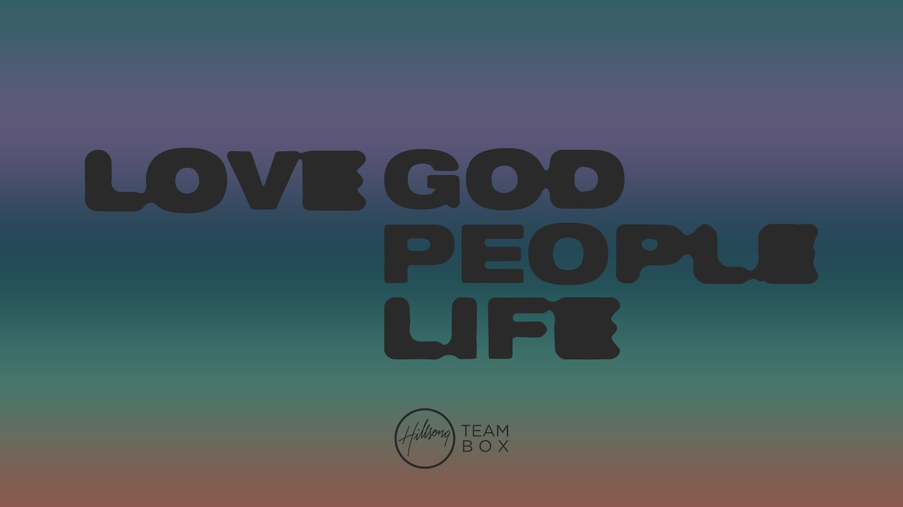 Team Box Message Series: Love God, Love People, Love Life