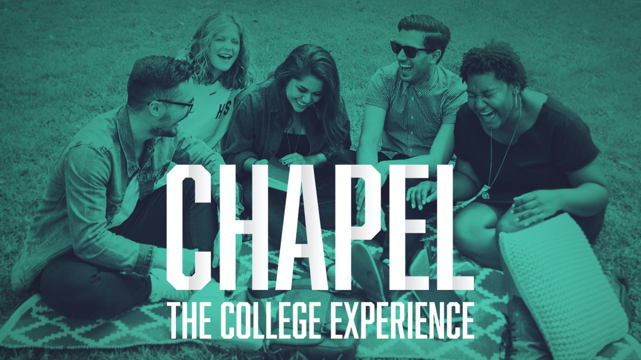 Chapel: The College Experience