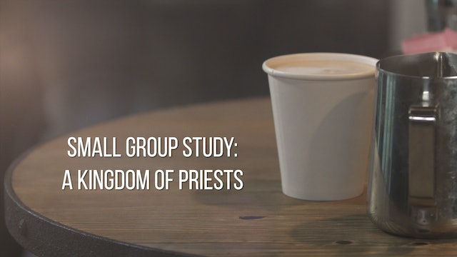 Small Group Study Week 5 - A Kingdom of Priests