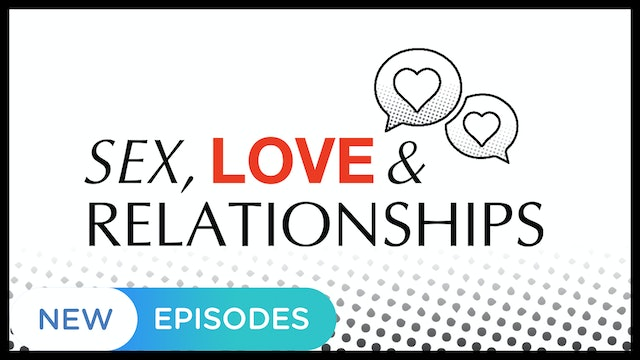 Sex, Love and Relationships