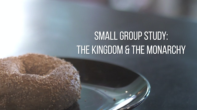 Small Group Study Week 6 - The Kingdom and the Monarchy
