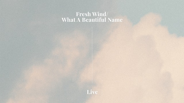 Fresh Wind / What A Beautiful Name (Live)