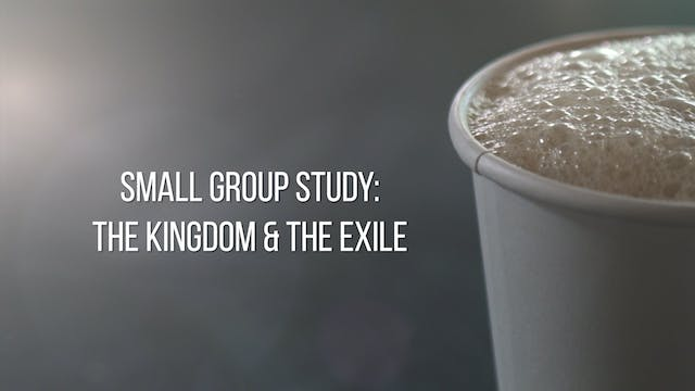 Small Group Study Week 7 - The Kingdo...