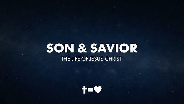 Son & Savior: The Life of Jesus Christ