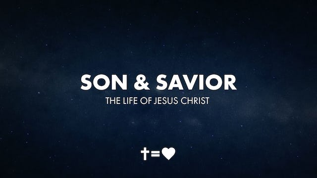 Son & Savior: The Life of Jesus Christ