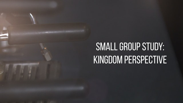 Small Group Study Week 9 - Kingdom Perspective