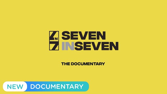 7 in 7 Documentary