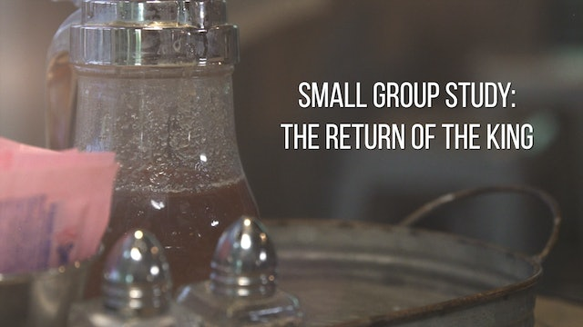 Small Group Study Week 8 - The Return of the King