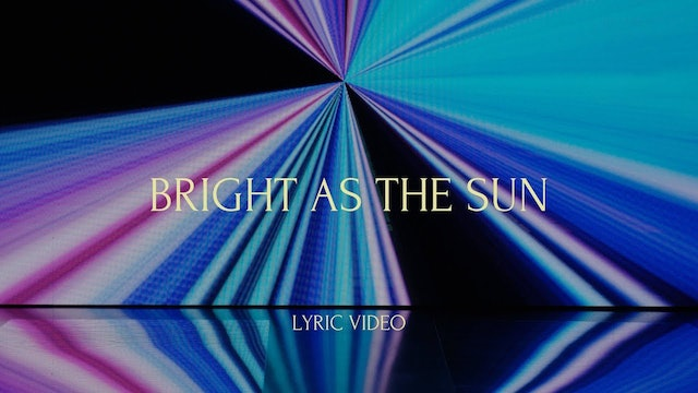 Bright As The Sun (Lyric Video)