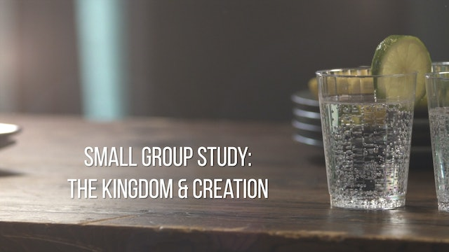 Small Group Study Week 2 - The Kingdom and Creation