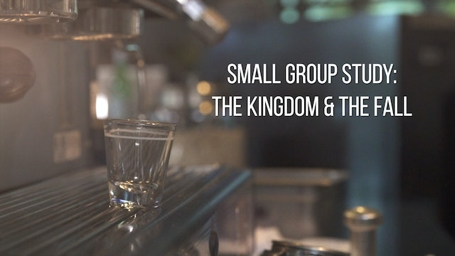 Small Group Study Week 3 - The Kingdom and the Fall