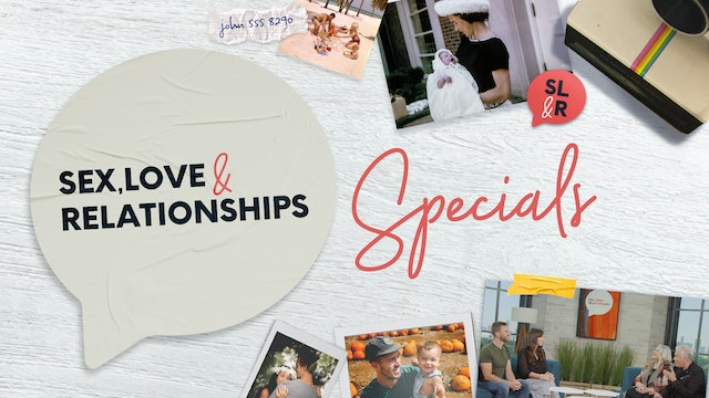Sex, Love and Relationships: Specials