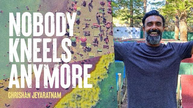 Nobody Kneels Anymore by Chrishan Jeyaratnam