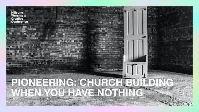 Pioneering: Church Building When You Have Nothing by Steve Dixon, Reuben Morgan