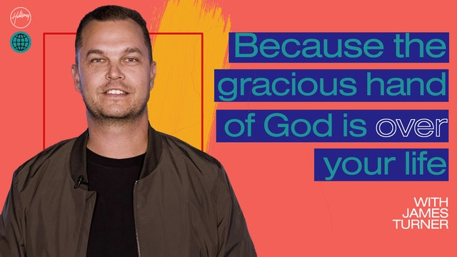 Because The Gracious Hand Of God Is Over Your Life by James Turner